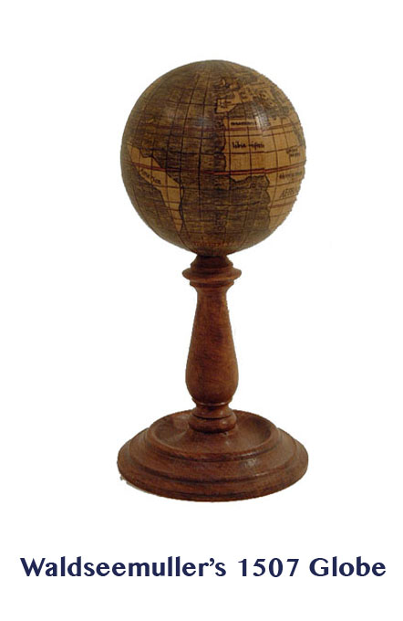 waldseemuller  - greaves and thomas make a diverse range of terrestrial globes, globes of the world, world globe, world globes, celestial globes, planetry globes, lunar globes, customised globes, customised world globes, customised globes of the world, paper globes, replica globes,